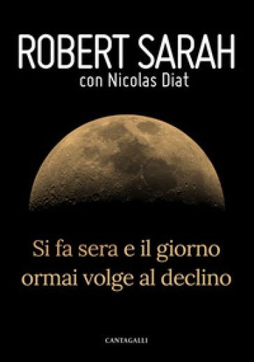 Si fa sera e il giorno ormai volge al declino - Robert Sarah | Thecosgala.com