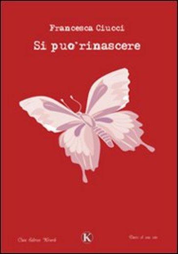 Si può rinascere - Francesca Ciucci |