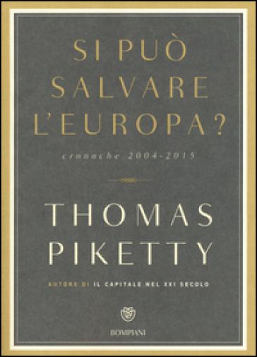 Si può salvare l'Europa? Cronache 2004-2015 - Thomas Piketty |