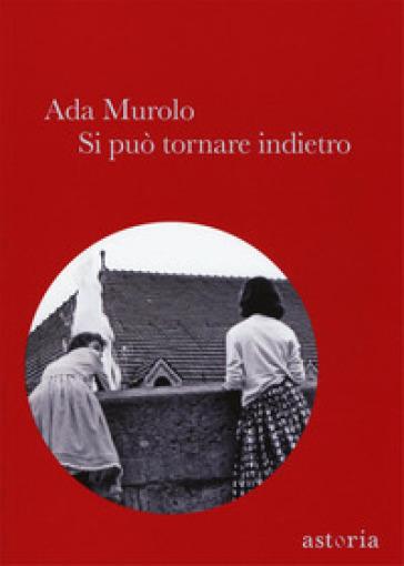 Si può tornare indietro - Ada Murolo |