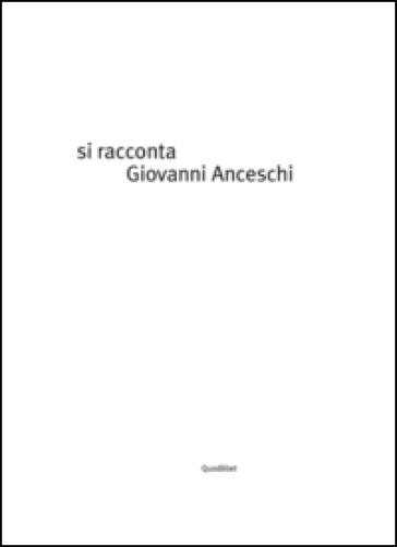Si racconta Giovanni Anceschi per immagini. Ediz. a colori - D. Rossi |