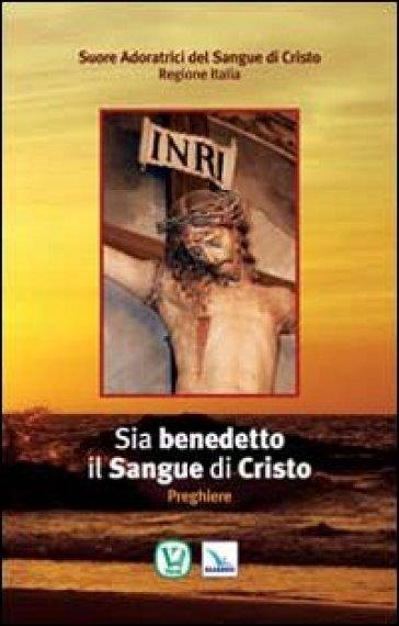 Sia benedetto il sangue di Cristo. Preghiere