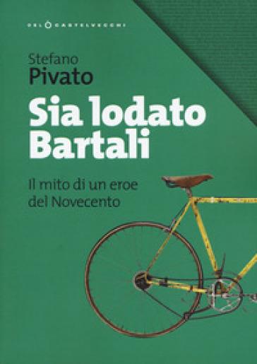 Sia lodato Bartali. Il mito di un eroe del Novecento - Stefano Pivato pdf epub