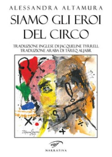 Siamo gli eroi del circo. Ediz. italiana, inglese e araba - Alessandra Altamura |