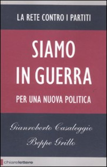 Siamo in guerra. Per una nuova politica - Gianroberto Casaleggio |