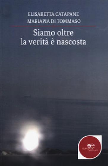 Siamo oltre: la verità è nascosta - Elisabetta Catapane | Thecosgala.com