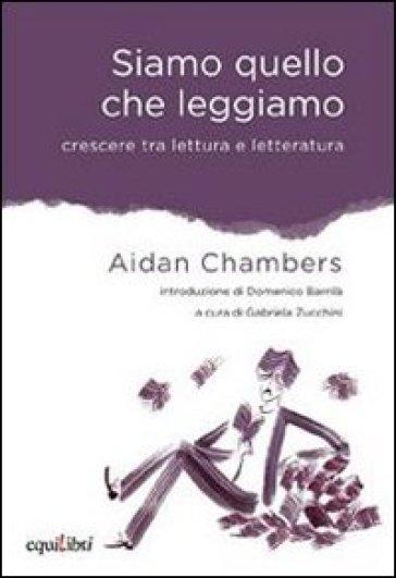 Siamo quello che leggiamo. Crescere tra lettura e letteratura - Aidan Chambers | Thecosgala.com