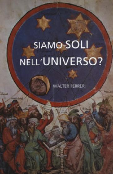 Siamo soli nell'universo? - Walter Ferreri |