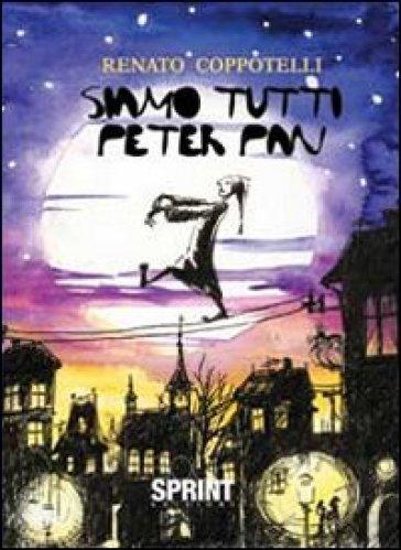 Siamo tutti Peter Pan - Renato Coppotelli |