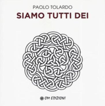 Siamo tutti dei - Paolo Tolardo | Ericsfund.org