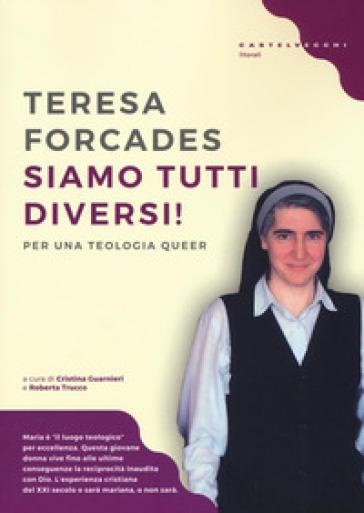 Siamo tutti diversi! Per una teologia queer - Teresa Forcades |