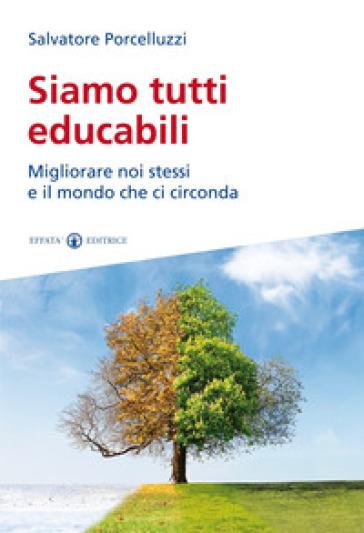 Siamo tutti educabili. Migliorare noi stessi e il mondo che ci circonda - Salvatore Porcelluzzi | Thecosgala.com