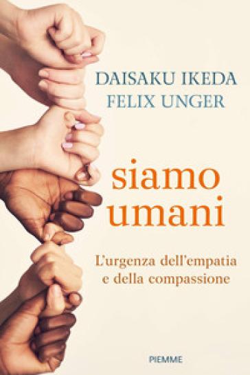 Siamo umani. L'urgenza dell'empatia e della compassione - Daisaku Ikeda | Thecosgala.com