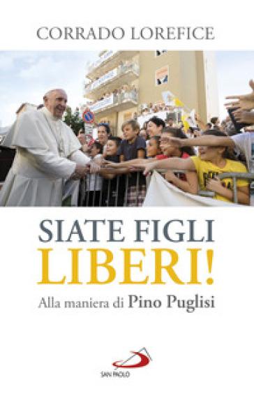 «Siate figli liberi!». Alla maniera di don Pino Puglisi - Corrado Lorefice | Kritjur.org