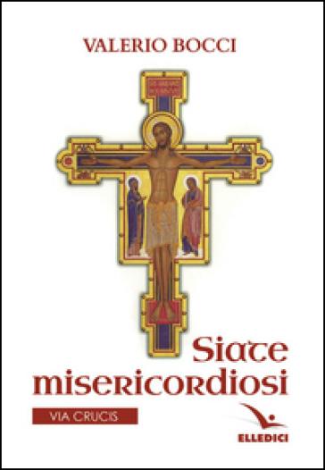 Siate misericordiosi - Valerio Bocci |