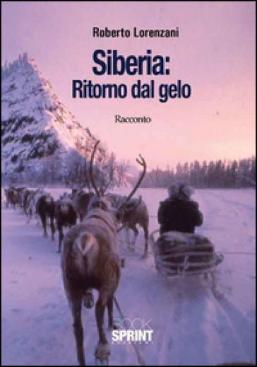 Siberia: Ritorno dal gelo - Roberto Lorenzani |