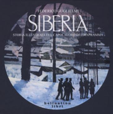 Siberia. Storia illustrata del capolavoro dei Diaframma - Federico Guglielmi |