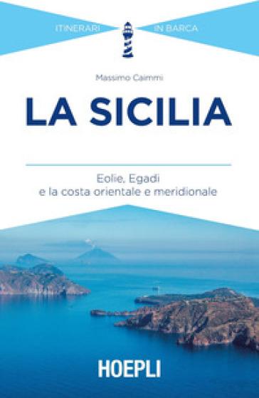 La Sicilia. Eolie, Egadi e la costa orientale e meridionale - Massimo Caimmi   Rochesterscifianimecon.com