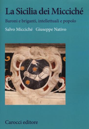 La Sicilia dei Miccichè. Baroni e briganti, intellettuali e popolo - Salvo Micciché |