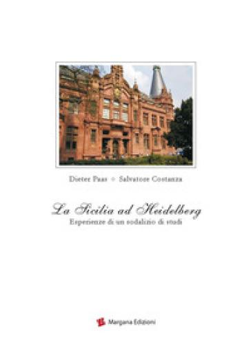 La Sicilia ad Heidelberg. Esperienze di un sodalizio di studi - Salvatore Costanza | Kritjur.org