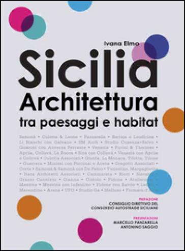 Sicilia architettura. Itinerari tra paesaggi e habitat - Ivana Elmo  