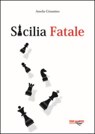 Sicilia fatale - Amelia Crisantino  