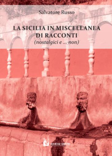 La Sicilia in miscellanea di racconti (nostalgici e non solo) - Salvatore Russo | Jonathanterrington.com