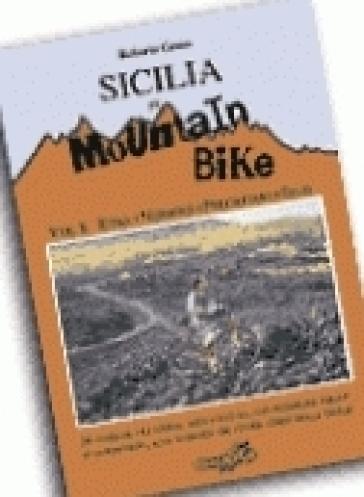 Sicilia in mountain bike. 1.Etna, Nebrodi, Peloritani, Iblei - Roberto Greco | Rochesterscifianimecon.com