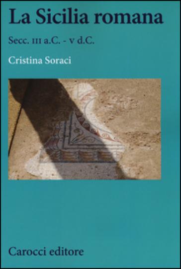La Sicilia romana. Secc. III a.C.-V d.C. - Cristina Soraci | Ericsfund.org
