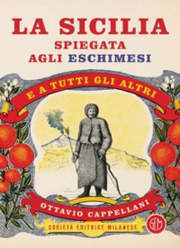 La Sicilia spiegata agli eschimesi. E a tutti gli altri - Ottavio Cappellani | Rochesterscifianimecon.com