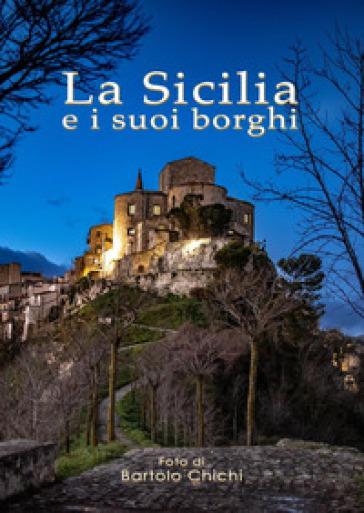 La Sicilia e i suoi borghi. Ediz. illustrata - Bartolo Chichi pdf epub