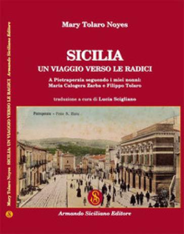 Sicilia: un viaggio verso le radici - Mary Tolaro Noyes |