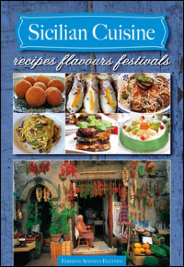 Sicilian cuisine. Recipes flavours festivals