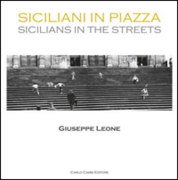 Siciliani in piazza. Ediz. italiana e inglese - Giuseppe Leone | Rochesterscifianimecon.com