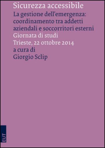 Sicurezza accessibile. La gestione dell'emergenza: coordinamento tra addetti aziendali e soccorritori esterni - G. Sclip |