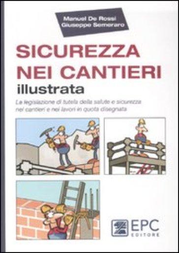 Sicurezza nei cantieri illustrata. La legislazione di tutela della salute e sicurezza nei cantieri e nei lavori in quota disegnata - Giuseppe Semeraro |