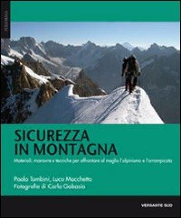 Sicurezza in montagna. Materiali, manovre e tecniche per affrontare al meglio l'alpinismo e l'arrampicata - Paolo Tombini |