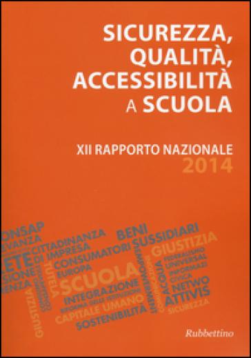 Sicurezza, qualità, accessibilità a scuola. XII rapporto nazionale 2014 - A. Bizzari |