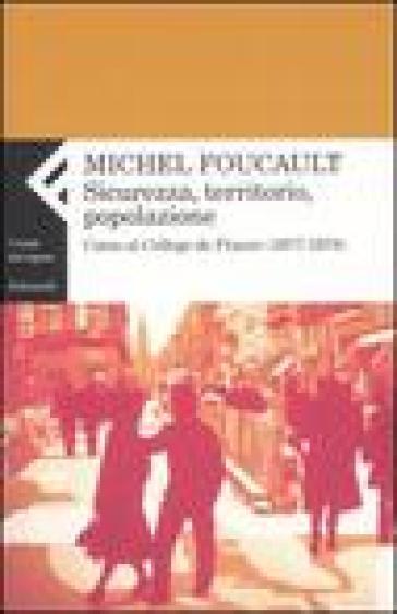 Sicurezza, territorio, popolazione. Corso al Collège de France (1977-1978) - Michel Foucault |