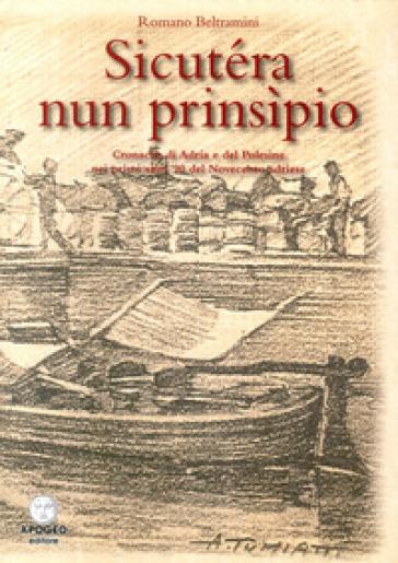 Sicutera nun prinsipio. Cronache di Adria e del Polesine nei primi anni '90 del Novecento - Romano Beltramini  