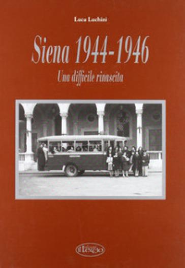 Siena '44-'46. Una difficile rinascita - Luca Luchini | Kritjur.org