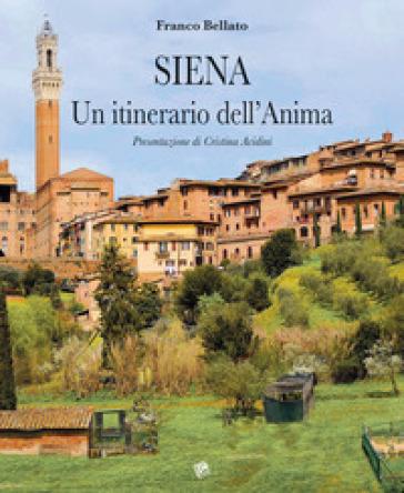 Siena. Un itinerario dell'anima - Franco Bellato   Rochesterscifianimecon.com