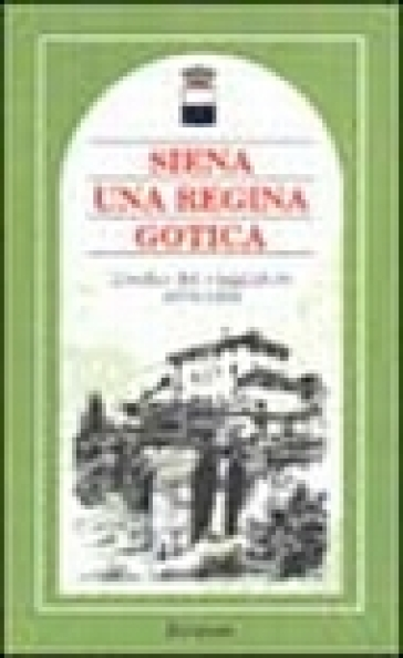 Siena una regina gotica. L'occhio del viaggiatore 1870-1935 - A. Brilli | Rochesterscifianimecon.com