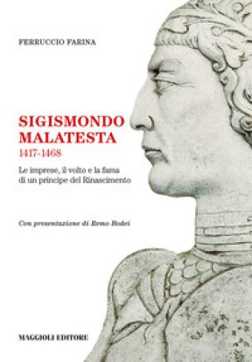 Sigismondo Malatesta 1417-1468. Le imprese, il volto e la fama di un principe del Rinascimento - Ferruccio Farina | Rochesterscifianimecon.com