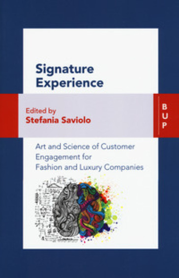 Signature experience. Art and science of customer engagement for fashion and luxury companies - S. Saviolo |