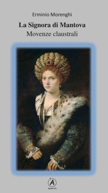 La Signora di Mantova. Movenze claustrali - Erminio Morenghi | Rochesterscifianimecon.com