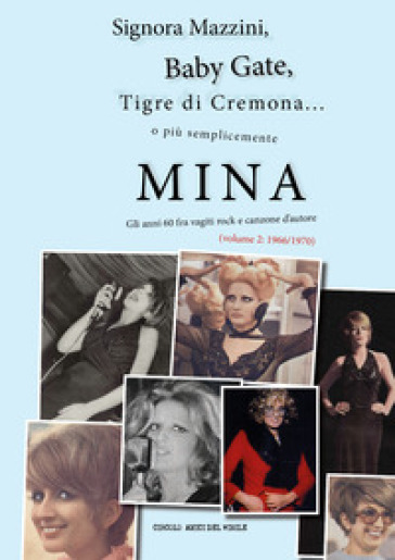 Signora Mazzini, Baby Gate, Tigre di Cremona o più semplicemente Mina. Gli anni 60 fra vagiti rock e canzone d'autore. 2: 1966-1970 - Circolo amici del vinile pdf epub