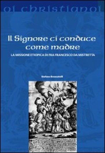 Il Signore ci conduce come madre. La missione etiopica di Francesco da Mistretta - Stefano Brancatelli | Kritjur.org