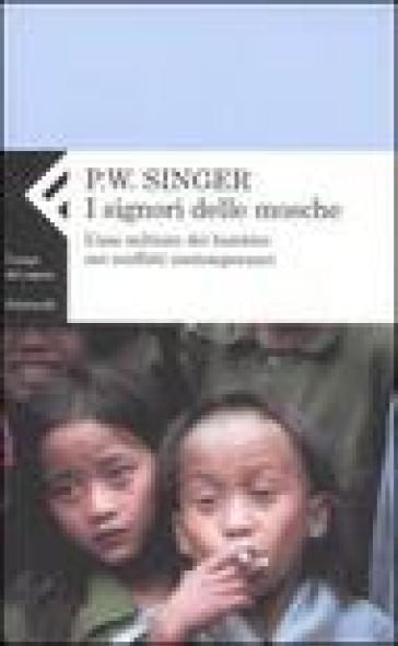 Signori delle mosche. L'uso militare dei bambini nei conflitti contemporanei (I) - Peter Warren Singer pdf epub