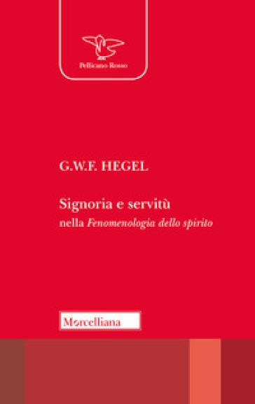 Signoria e servitù nella «Fenomenologia dello spirito» - Georg Wilhelm Friedrich Hegel |